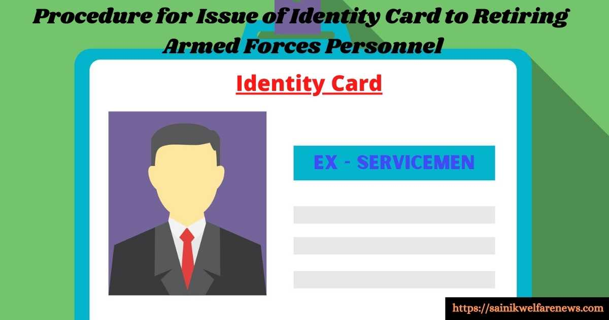 Procedure for Issue of Identity Card to Retiring Armed Forces Personnel
