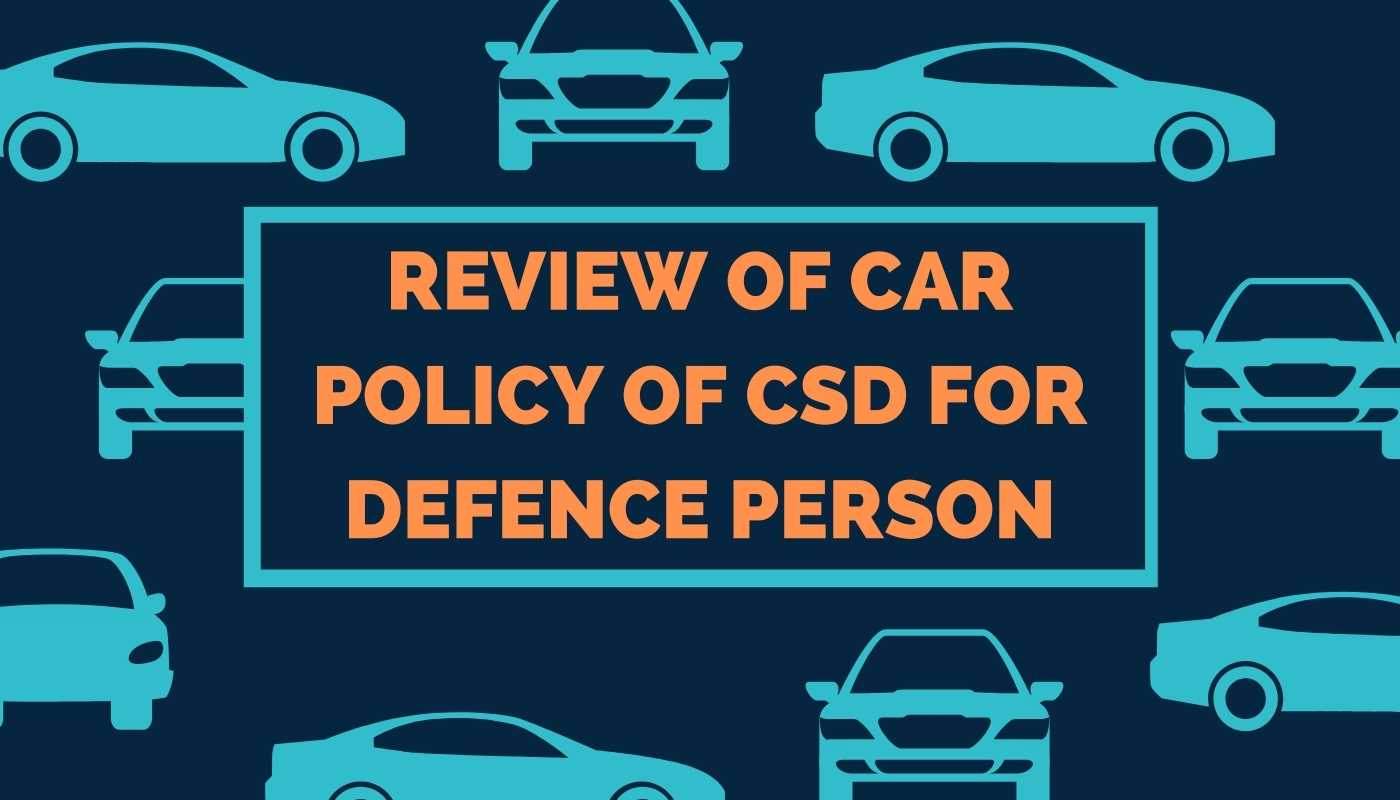 Review of Car Policy of CSD for Defence Person