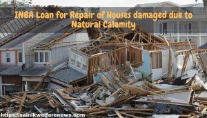 INBA Loan for Repair of Houses damaged due to Natural Calamity